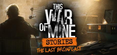 This War of Mine Stories The Last Broadcast Game Free Download Torrent